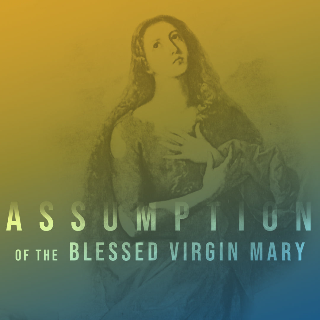 Aug.15.19 – Assumption of Blessed Virgin Mary