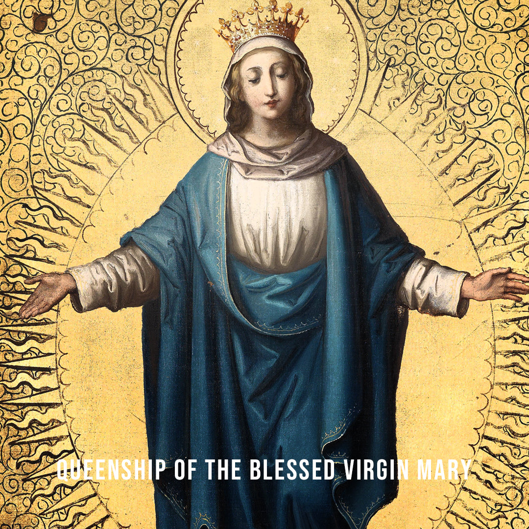 Aug.22.19 – Queenship of the Blessed Virgin Mary