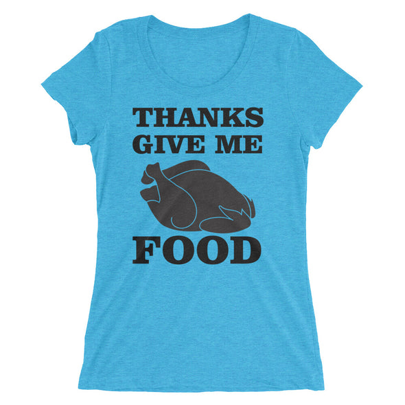 Thanks Give Me Food Thanksgiving Women's T-Shirt