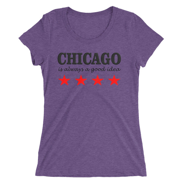 Chicago is Always a Good Idea Shirt for Women