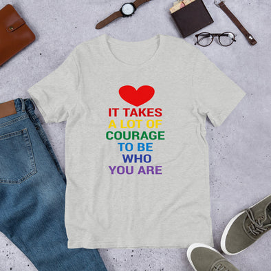 It Takes a Lot of Courage Unisex Shirt