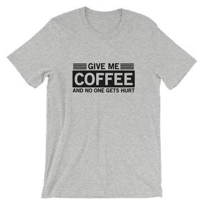 Give Me Coffee And No One Gets Hurt Men's T-Shirt