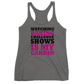 Watching Baking Challenge Shows is My Cardio Racerback Tank