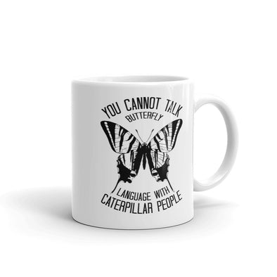 You Cannot Talk Butterfly Language With Caterpillar People Funny Coffee Mug