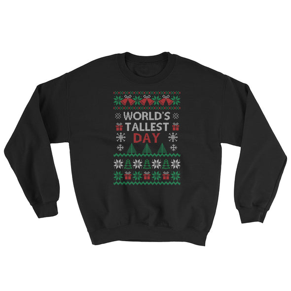 Ugly Christmas Sweater - World's Tallest Day Crewneck Sweatshirt