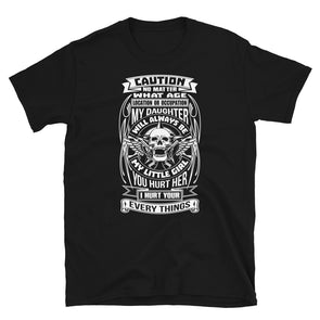 Caution No Matter What Age Location or Occupation My Daughter Funny Shirt for Men