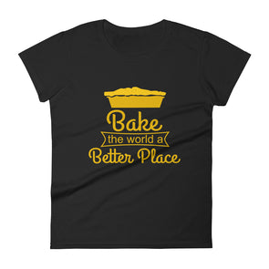 Bake the World a Better Place T-Shirt for Women