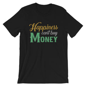 Happiness Can't Buy Money Unisex T-Shirt