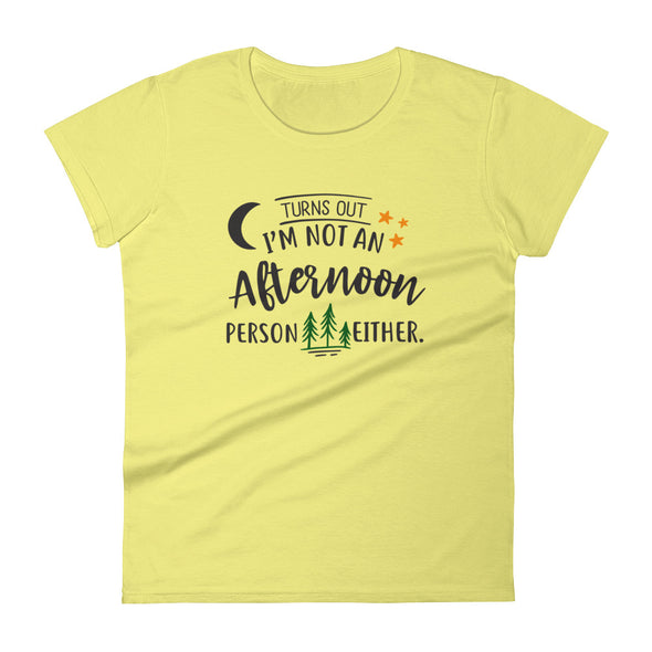 Turns out I am Not an Afternoon Person Either Women's T-Shirt