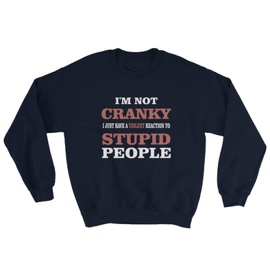 I Am Not Crank Sweatshirt