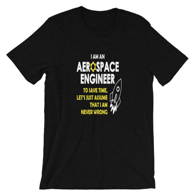 I Am an Aerospace Engineer To Save Time Let's Just Assume That I am Never Wrong T-Shirt for Men