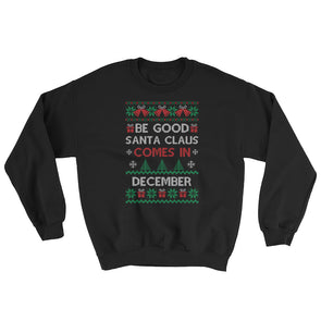 Ugly Christmas Sweater : Be Good Santa Claus Comes in December Sweatshirt