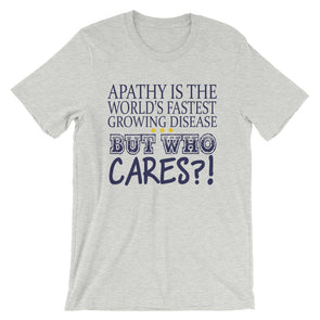 Apathy Is The World's Fastest Growing Disease But Who Cares? Funny T-Shirt