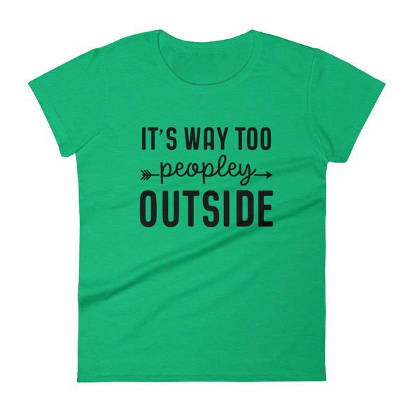 It's Way Too Peopley Outside Women's T-Shirt