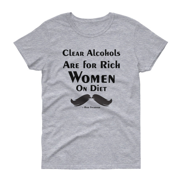 Ron Swanson Quote Clear Alcohols Are For Rich Women on Diet t-shirt