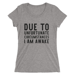 Due to Unfortunate Circumstances I Am Awake T-Shirt for Women