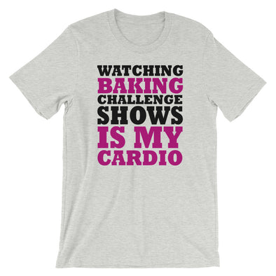 Watching Baking Challenge Shows is My Cardio Unisex T-Shirt
