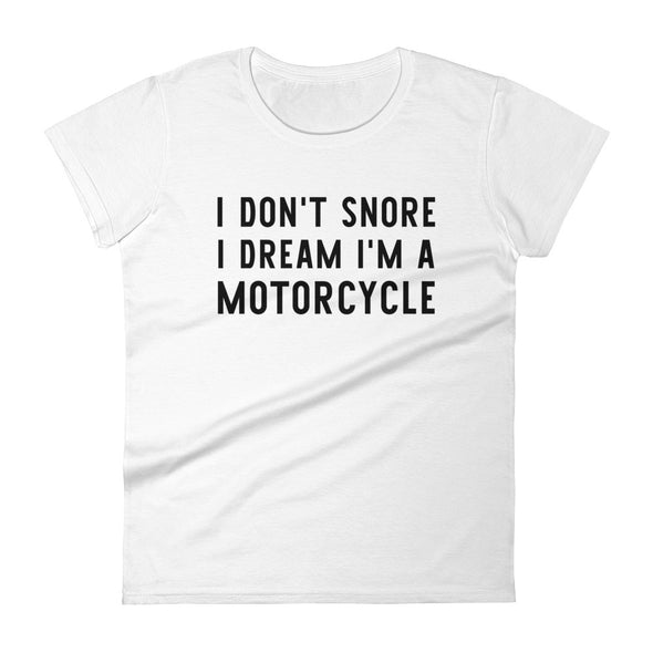I Don't Snore I Dream T-Shirt for Women