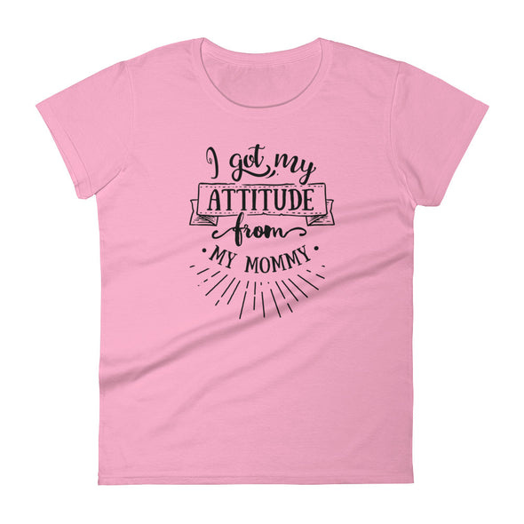 I Got My Attitude from My Mommy Women's T-Shirt