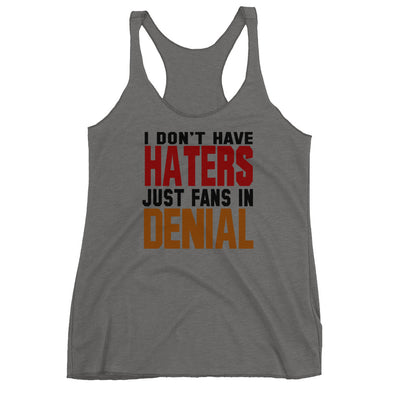 I Don't Have Haters Just Fans in Denial Racerback Tank