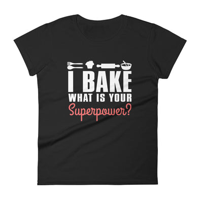 I Bake What is Your Superpower? Shirt for Women