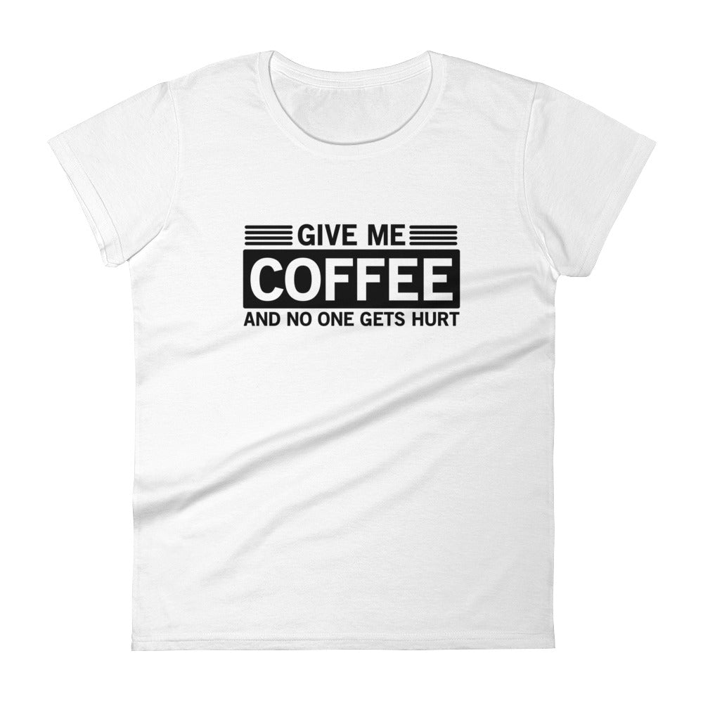 4a2ba17a8 Give Me Coffee and No One Gets Hurt Women's T-Shirt – Sassy T-Shirts
