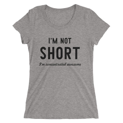 I'M Not Short I'M Concentrated Awesome T-Shirt for Women