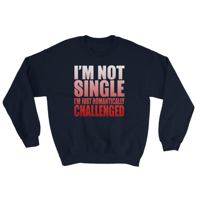 I'M Not Single I'M Just Romantically Challenged Sweatshirt