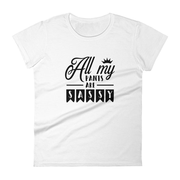 All My Pants Are Sassy Women's T-Shirt