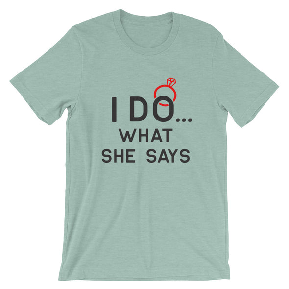 I Do What She Says Men's T-Shirt