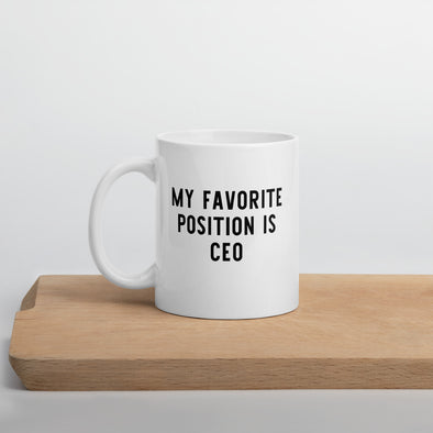 My Favorite Position is CEO Funny Coffee Mug