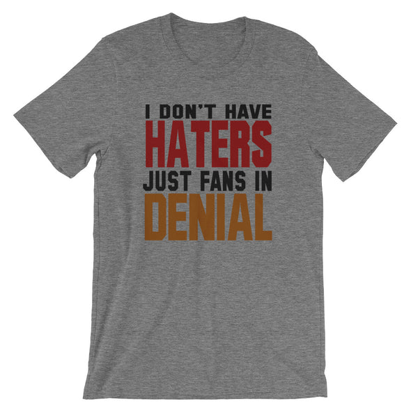I Don't Have Haters Just Fans in Denial T-Shirt for Men