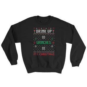 Ugly Christmas Sweater : Drink Up Grinches It's Christmas Sweatshirt