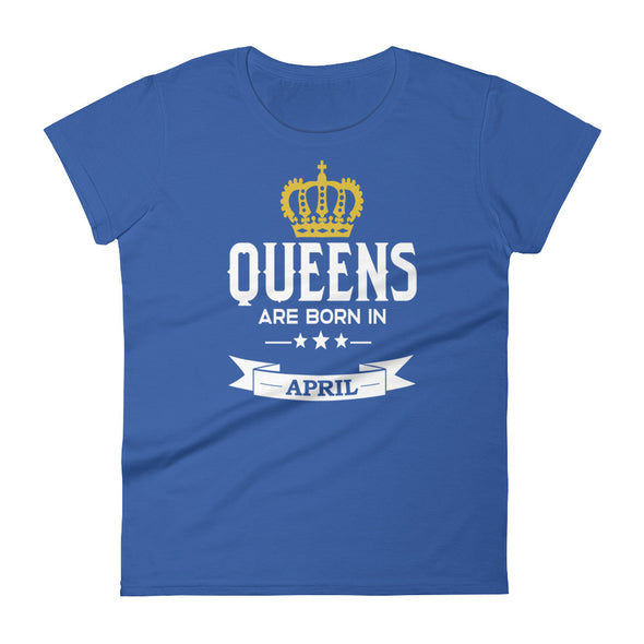 Queens are Born in April T-Shirt for Women