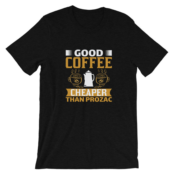 Good Coffee Cheaper Than Prozac T-Shirt for Men