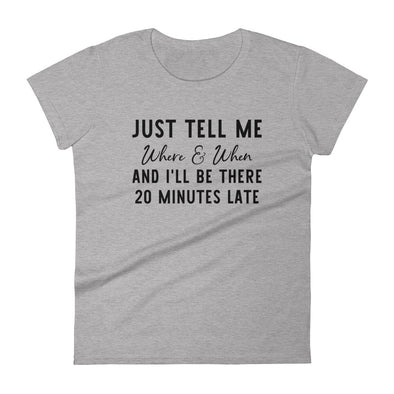Just Tell Me Where & When Shirt for Women