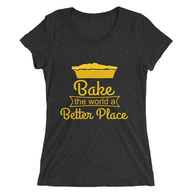 Bake the World a Better Place Shirt for Women