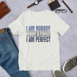 I Am Nobody Nobody is Perfect I Am Perfect Unisex T-Shirt