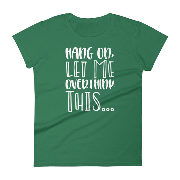 Hang On Let Me Overthink This Women's TShirt