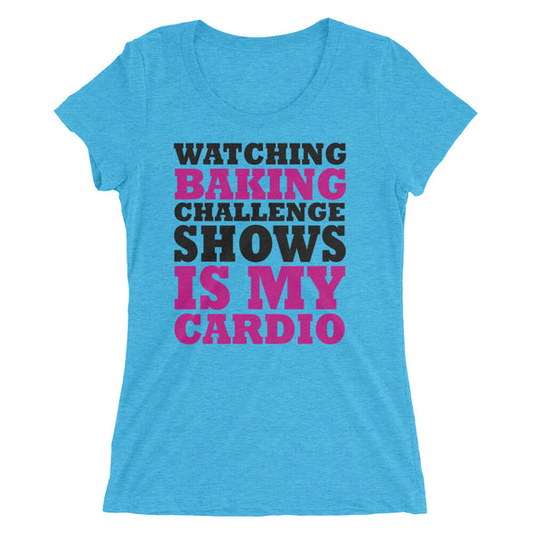 Watching Baking Challenge Shows is My Cardio T-Shirt for Women