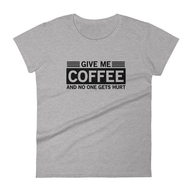 Give Me Coffee and No One Gets Hurt Women's T-Shirt
