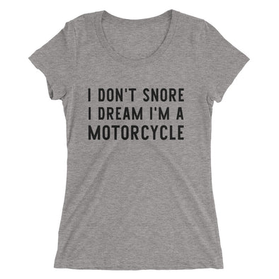 I Don't Snore I Dream Shirt for Women
