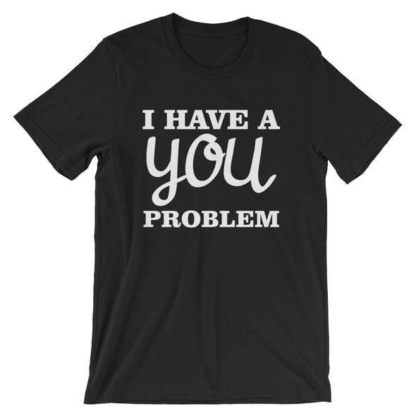 I Have a You Problem T-Shirt for Men