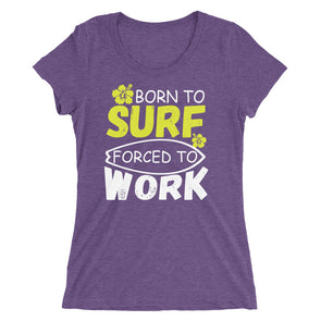Born to Surf Forced to Work Shirt for Women
