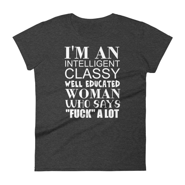 I'm An Intelligent Classy Well Educated Woman T-Shirt