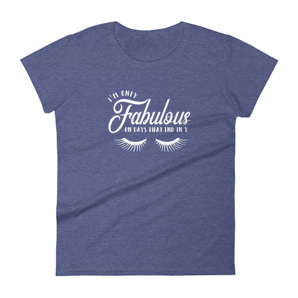 I'M Only Fabulous on Days That Ends in Y Women's T-Shirt