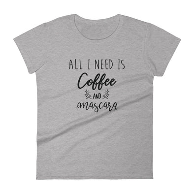 All I Need Is Coffee and Mascara Women's T-Shirt