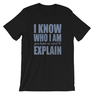 I Know Who I Am You have no Need to Explain Funny Shirt