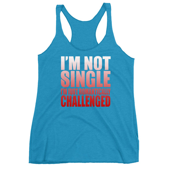I'M Not Single I'M Just Romantically Challenged Racerback Tank