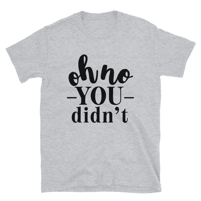 Oh No You Didn't Funny T-Shirt
